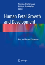 Human Fetal Growth and Development - First and Second Trimesters ebook by Niranjan Bhattacharya,Phillip G. Stubblefield