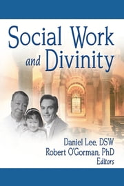 Social Work and Divinity ebook by Daniel Lee,Robert O'Gorman,Frederick L Ahearn Jr