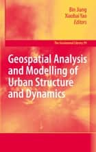 Geospatial Analysis and Modelling of Urban Structure and Dynamics ebook by Bin Jiang,Xiaobai Yao