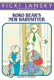 KoKo Bear's New Babysitter ebook by Vicki Lansky,Jane Prince