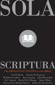 Sola Scriptura! The Protestant Position on the Bible, 2nd Edition ebook by Beeke Joel R., Ferguson Sinclair B., Godfrey Robert,...