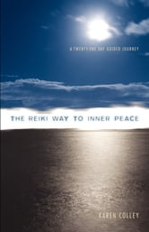 The Reiki Way To Inner Peace - A 21 Day Guided Journey ebook by Karen Colley
