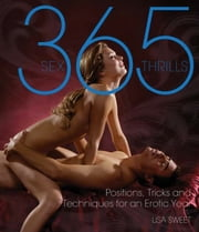 365 Sex Thrills - Positions, Tricks and Techniques for an Erotic Year ebook by Lisa Sweet