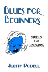 Blues for Beginners: Stories and Obsessions ebook by Judith Podell