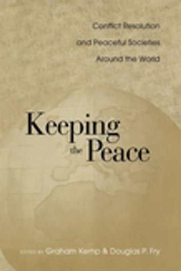 Keeping the Peace - Conflict Resolution and Peaceful Societies Around the World ebook by