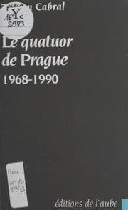 Le quatuor de Prague : 1968-1990 ebook by Tristan Cabral