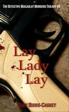 Lay Lady Lay: The Detective Macaulay Murders Trilogy #2 ebook by Ruby Binns-Cagney