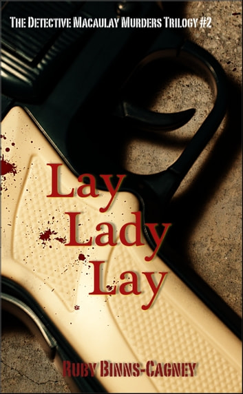 Lay Lady Lay: The Detective Macaulay Homicide Trilogy #2 ebook by Ruby Binns-Cagney