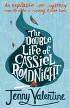 The Double Life of Cassiel Roadnight ebook by Jenny Valentine
