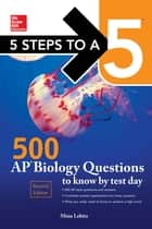McGraw-Hill Education 500 AP Biology Questions to Know by Test Day, 2nd edition ebook by Mina Lebitz