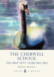 The Cherwell School - The First Fifty Years 1963–2013 ebook by Martin Roberts