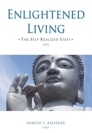 Enlightened Living: The Self-Realized State ebook by Ramesh S. Balsekar