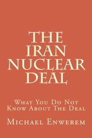 The Iran Nuclear Deal ebook by Mr. Michael C. Enwerem