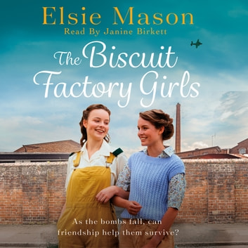 The Biscuit Factory Girls - A heartwarming saga about war, family and the importance of friendship audiobook by Elsie Mason