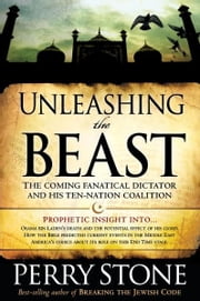 Unleashing the Beast - The coming fanatical dictator and his ten-nation coalition ebook by Perry Stone