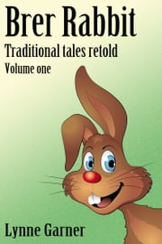 Brer Rabbit: Traditional Tales Retold: Volume One ebook by Lynne Garner