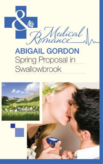 Spring Proposal In Swallowbrook (Mills & Boon Medical) (The Doctors of Swallowbrook Farm, Book 2) ebook by Abigail Gordon