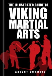 The Illustrated Guide to Viking Martial Arts ebook by Antony Cummins,Antony Cummings