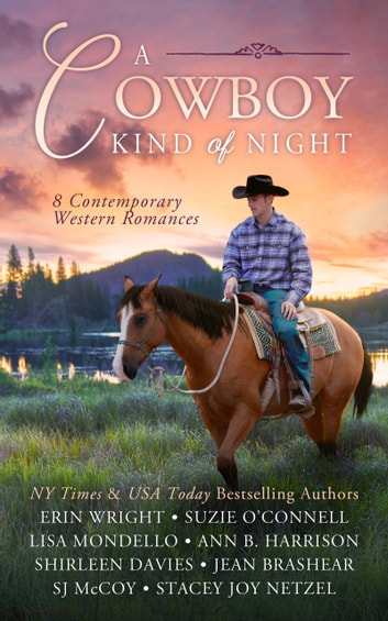 A Cowboy Kind of Night - 8 Contemporary Western Romances ebook by Erin Wright,Suzie O'Connell,Lisa Mondello,Ann B. Harrison,Shirleen Davies,Jean Brashear,SJ McCoy,Stacey Joy Netzel