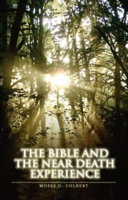 The Bible and the Near-Death Experience ebook by Moses U. Colbert