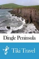 Dingle Peninsula (Ireland) Travel Guide - Tiki Travel ebook by Tiki Travel