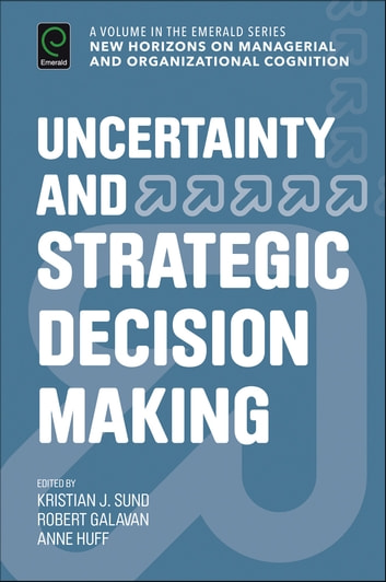 Uncertainty and Strategic Decision Making ebook by Kristian J. Sund,Robert J. Galavan,Anne Sigismund Huff