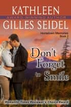 Don't Forget to Smile (Hometown Memories, Book 2) ebook by Kathleen Gilles Seidel