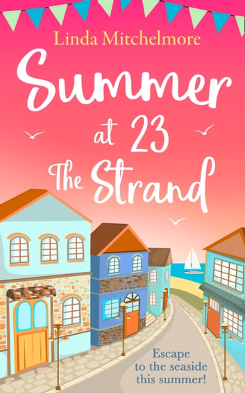 Summer at 23 the Strand: A gorgeously feel-good holiday read! ebook by Linda Mitchelmore
