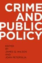 Crime and Public Policy eBook by James Q. Wilson, Joan Petersilia