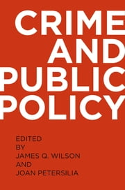 Crime and Public Policy ebook by James Q. Wilson,Joan Petersilia