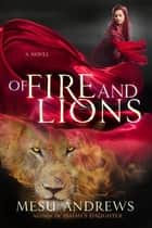Of Fire and Lions - A Novel eBook by Mesu Andrews