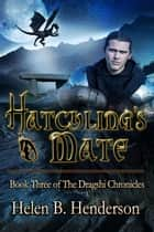 Hatchling's Mate - Dragshi Chronicles, #3 ebook by Helen Henderson