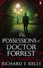 The Possessions of Doctor Forrest ebook by Richard T. Kelly, Urh Sobocan, Richard T. Kelly