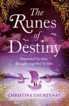 The Runes of Destiny - A sweepingly romantic and thrillingly epic timeslip adventure ebook by Christina Courtenay