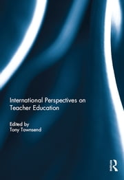 International Perspectives on Teacher Education ebook by Tony Townsend