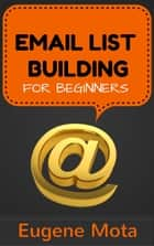 Email List Building for Beginners ebook by Eugene Mota