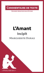 L'Amant de Marguerite Duras - Incipit - Commentaire de texte ebook by Luigia Pattano, lePetitLittéraire.fr