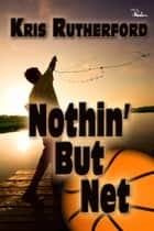 Nothin' But Net ebook by Kris Rutherford