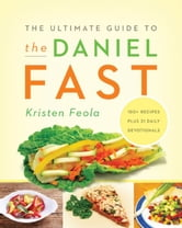 The Ultimate Guide to the Daniel Fast ebook by Kristen Feola