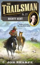 The Trailsman #377 - Bounty Hunt ebook by Jon Sharpe