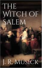 The Witch of Salem ebook by John R. Musick