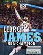 LeBron James: NBA Champion ebook by Justine Ciovacco, Tracey Baptiste
