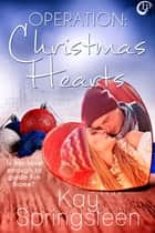 Operation: Christmas Hearts ebook by Kay Springsteen