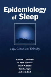 Epidemiology of Sleep - Age, Gender, and Ethnicity ebook by Kenneth L. Lichstein,H. Heith Durrence,Brant W. Riedel,Daniel J. Taylor,Andrew J. Bush