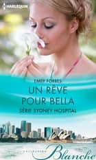 Un rêve pour Bella - T6 - Sydney Hospital ebook by Emily Forbes