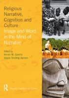 Religious Narrative, Cognition and Culture - Image and Word in the Mind of Narrative ebook by Armin W. Geertz, Jeppe Sinding Jensen