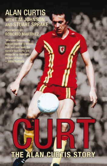Curt - The Alan Curtis Story ebook by Alan Curtis,Tim Johnson,Stuart Sprake