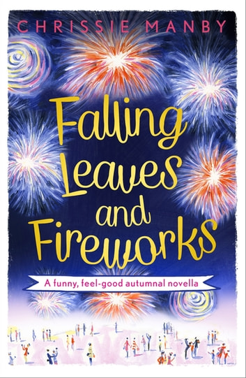 Falling Leaves and Fireworks: a funny, feel-good autumnal enovella - (A Proper Family eNovella) eBook by Chrissie Manby