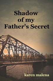 Shadow of my Father's Secret ebook by Karen Malena