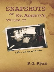 Snapshots At St. Arbuck's Vol 2 - Life...one sip at a time. ebook by R.G. Ryan